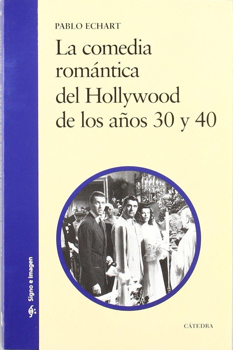 La comedia romántica del Hollywood de los años 30 y 40 Signo E Imagen: Amazon.es: Pablo Echart: Libros