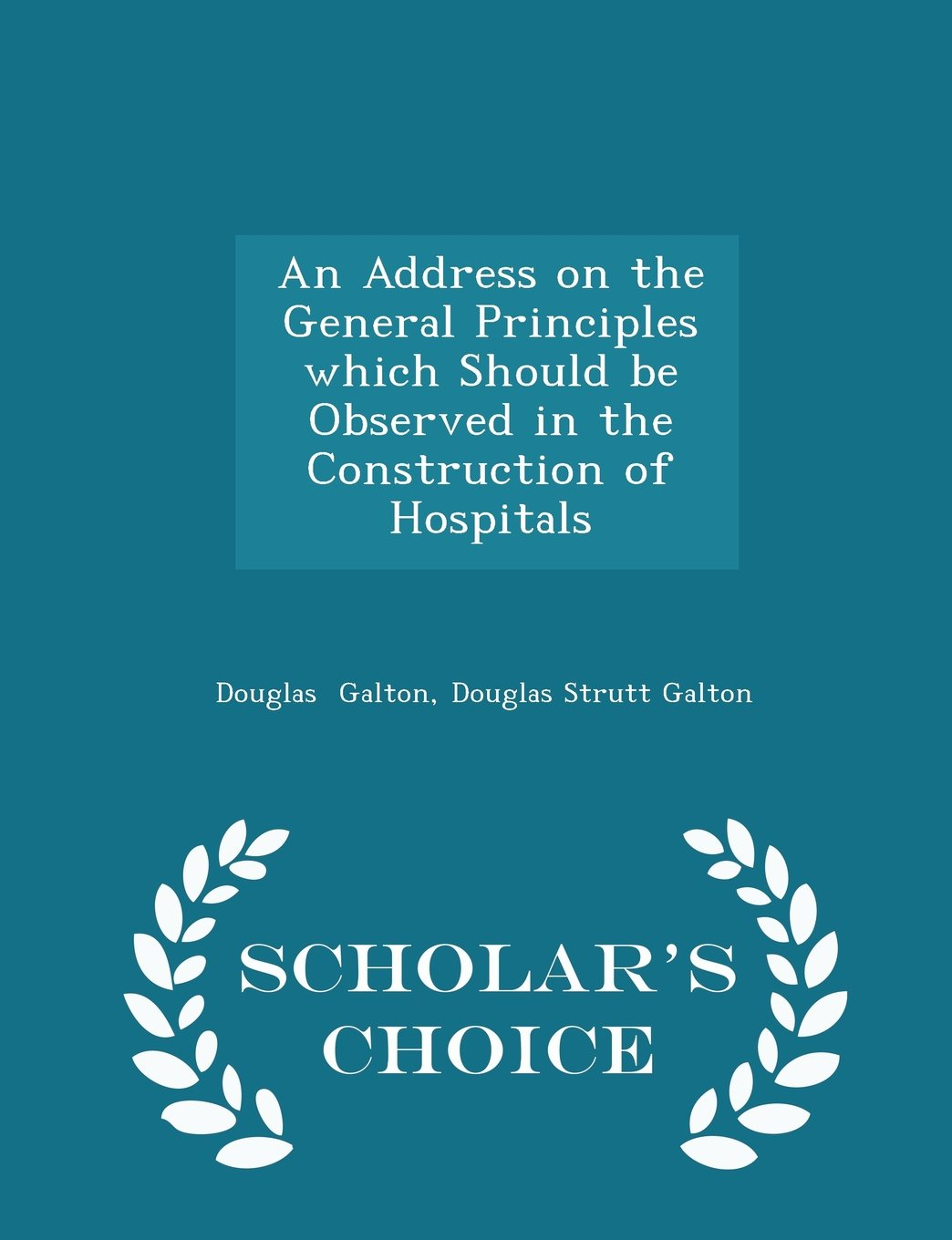 An Address on the General Principles which Should be Observed in the Construction of Hospitals - Scholar's Choice Edition pdf epub