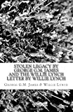 Stolen Legacy by George G. M. James and the Willie Lynch Letter by Willie Lynch, George G.M. James & and Willie Lynch, 1463529252