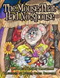 The Mouse That Had No Spouse, Laurie Lorsch-Saltzman, 1456021230