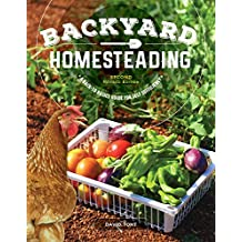 Backyard Homesteading, 2nd Revised Edition: A Back-to-Basics Guide for Self Sufficiency (Creative Homeowner) Turn Your Yard into a Productive, Self-Sustainable Homestead: Fruit, Veg, Chickens, & More
