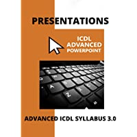 ICDL Advanced PowerPoint: A step-by-step guide to Advanced Presentations using Microsoft PowerPoint