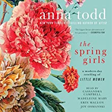 The Spring Girls Audiobook by Anna Todd Narrated by Joy Osmanski, Madeleine Maby, Cassandra Campbell, Erin Mallon
