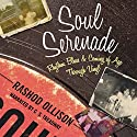Soul Serenade: Rhythm, Blues & Coming of Age Through Vinyl Audiobook by Rashod Ollison Narrated by C. S. Treadway
