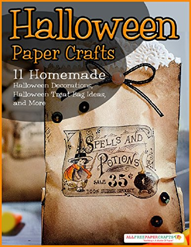 Halloween Paper Crafts:  11 Homemade Halloween Decorations, Halloween Treat Bag Ideas, and -