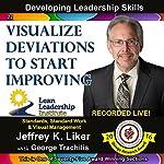 Visualize Deviations to Start Improving - Module 3 Section 4: Developing Leadership Skills, Part 22   Jeffrey Liker