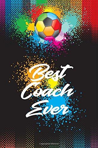 Best Coach Ever: Soccer Coach Gifts (Soccer Notebook Journal)(Soccer Books For Kids)(V8)