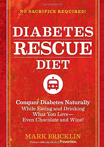 The Diabetes Rescue Diet: Conquer Diabetes Naturally While Eating and Drinking What You Love--Even Chocolate and Wine! PDF