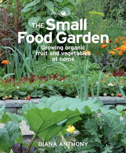 The Small Food Garden: Growing Organic Fruit and Vegetables at ()