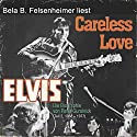 Elvis - Careless Love (Die Biographie von Peter Guralnick 2, 1958-1977) Hörbuch von Peter Guralnick Gesprochen von: Bela B. Felsenheimer