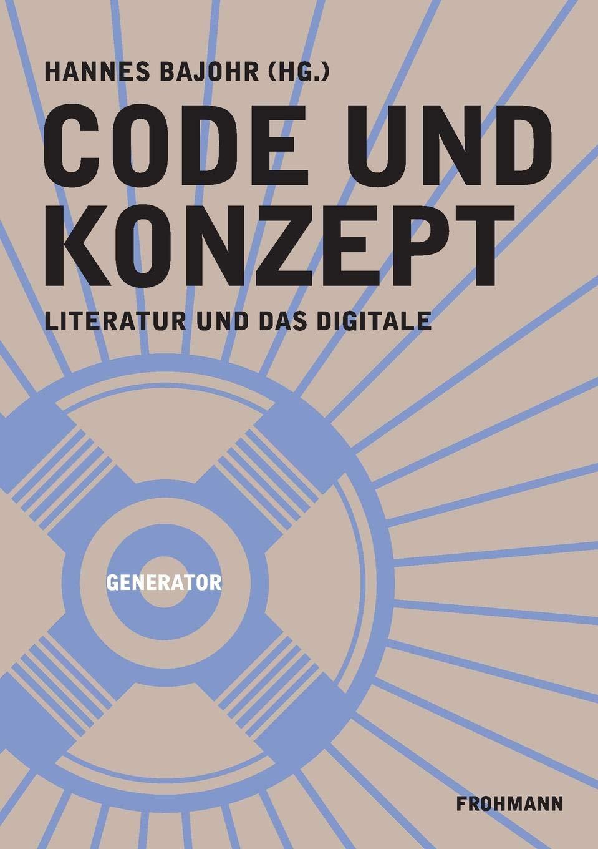 Code Und Konzept  Literatur Und Das Digitale  GENERATOR   DAS KOMMENDE DENKEN