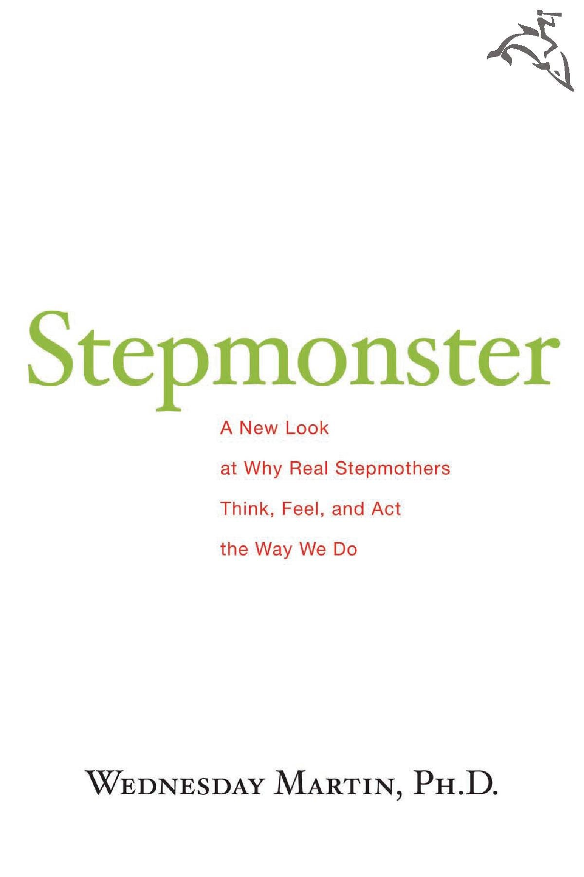 Stepmonster  A New Look At Why Real Stepmothers Think Feel And Act The Way We Do  English Edition
