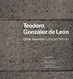 img - for Teodoro Gonzalez de Leon: Collected Works (English and Spanish Edition) by Teodoro Gonzalez de Leon (2011-06-15) book / textbook / text book