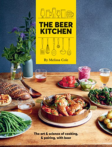 The Beer Kitchen: The Art and Science of Cooking and Pairing with Beer by Melissa Cole