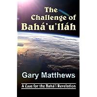 The Challenge of Baha'u'llah