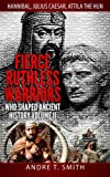 Fierce Ruthless Warriors Who Shaped Ancient History Vol. II: Hannibal, Julius Caesar, Attila The Hun