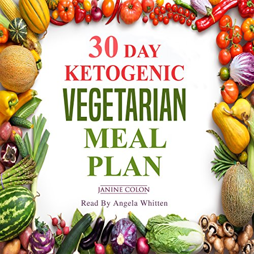 30-Day Ketogenic Vegetarian Meal Plan: Top 90 Healthy and Delicious Vegetarian Recipes to Help You Enjoy the Perfect Keto Lifestyle by Janine Colon
