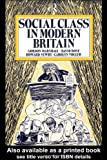 Social Class in Modern Britain, Gordon Marshall and David Rose, 0415098769