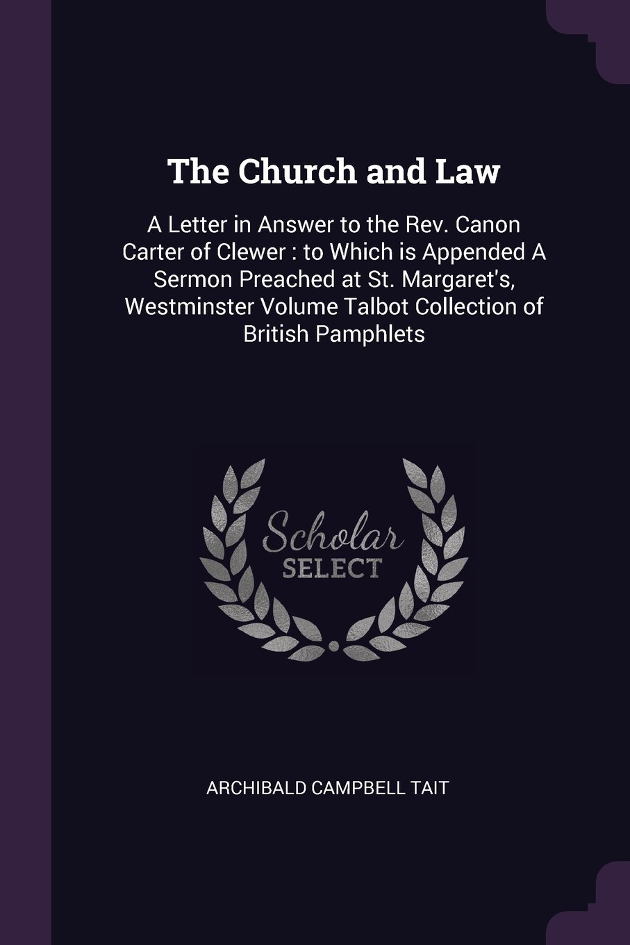 Download The Church and Law: A Letter in Answer to the Rev. Canon Carter of Clewer : to Which is Appended A Sermon Preached at St. Margaret's, Westminster Volume Talbot Collection of British Pamphlets pdf epub