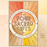 The Four Sacred Gifts: Indigenous Wisdom for Modern Times | Anita L. Sanchez