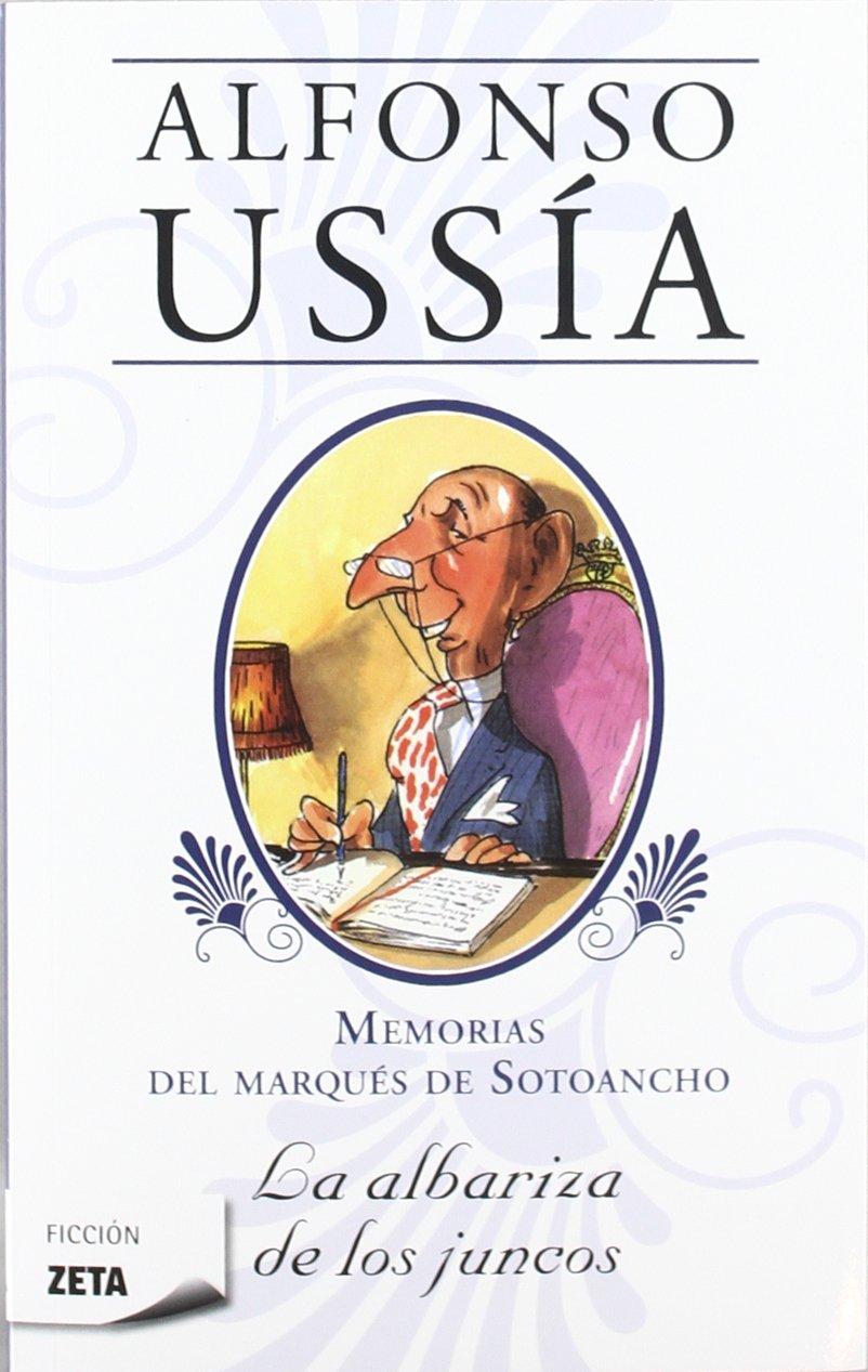 La albariza de los juncos (Marqués de Sotoancho): Memorias del marqués de Sotoancho I (B DE BOLSILLO) Tapa blanda – 18 ene 2012 Alfonso Ussía B de Bolsillo (Ediciones B) 8498725895 HUMOR / Topic / Politics