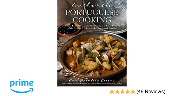 Authentic portuguese cooking more than 185 classic mediterranean authentic portuguese cooking more than 185 classic mediterranean style recipes of the azores madeira and continental portugal ana patuleia ortins forumfinder Gallery
