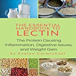 The Essential Handbook to Lectin: The Protein Causing Inflammation, Digestive Issues, and Weight Gain | Evelyn Carmichael