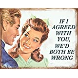 If I Agreed With You We'd Both Be Wrong Tin Sign 16 x 13in