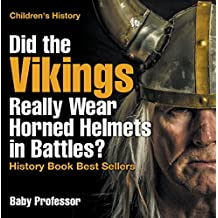 Did the Vikings Really Wear Horned Helmets in Battles? History Book Best Sellers | Children's History