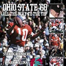 Ohio State '68: All the Way to the Top: The Story of Ohio State's Undefeated Run to the Undisputed 1968 National Football Champioinship Audiobook by Larry Zelina, Steve Greenberg Narrated by Bob Souer
