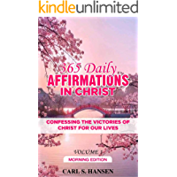 365  DAILY AFFIRMATIONS IN  CHRIST: CONFESSING  THE VICTORIES OF CHRIST FOR OUR LIVES (MORNING EDITION VOLUME I)