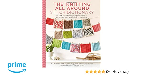 The Knitting All Around Stitch Dictionary 150 New Stitch Patterns