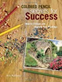 Colored Pencil Secrets for Success, Ann Kullberg, 1600611249