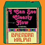 I Can See Clearly Now: A Novel | Brendan Halpin