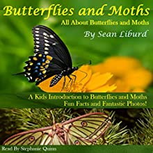 Butterflies and Moths: All about Butterflies and Moths, a Kids Introduction to Butterflies and Moths Audiobook by Mr. Sean I Liburd Narrated by Stephanie Quinn