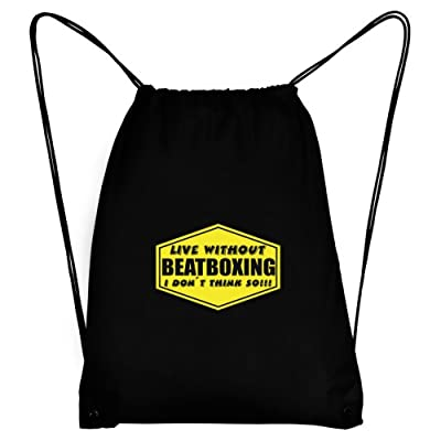 Teeburon LIVE WITHOUT Beatboxing , I DON'T THINK SO ! Sport Bag
