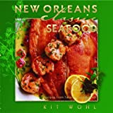 New Orleans Classic Seafood, Kit Wohl, 158980516X