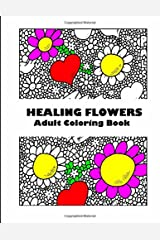 Adult Coloring Book: Healing Flowers : Stress Relieving Patterns Paperback