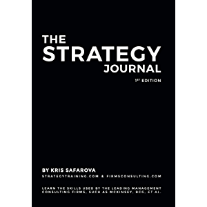 The Strategy Journal: Learn the skills used by the leading management consulting firms, such as McKinsey, BCG, et al.