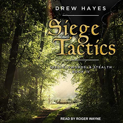 Siege Tactics: Spells, Swords, Stealth Series, Book 4