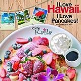 I Love Hawaii,I Love Pancakes!
