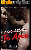 Não sei se Te Amo: Amor além da amizade e do prazer! (Portuguese Edition)