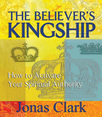 The Believer's Kingship: How to Activate Your Spiritual