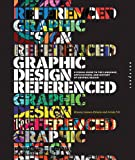 Graphic Design, Referenced is a visual and informational guide to the most commonly referenced terms, historical moments, landmark projects, and influential practitioners in the field of graphic design....