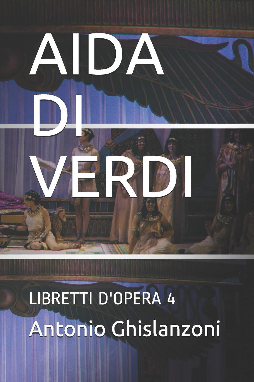 AIDA DI VERDI: LIBRETTI D'OPERA 4 Copertina flessibile – 1 set 2018 Antonio Ghislanzoni Independently published 1720009589 Music / Lyrics