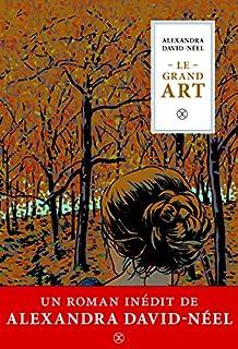 Le grand art : moeurs de théâtre, journal d'une actrice, David-Néel, Alexandra