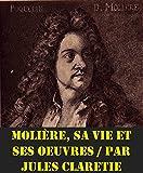 Molière, sa vie et ses oeuvres par Jules Claretie  (French Edition)