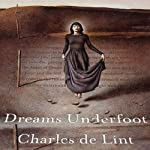 Dreams Underfoot: The Newford Collection | Charles de Lint