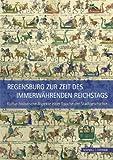 Regensburg Zur Zeit des Immerwahrenden Reichstags : Kultur-Historische Aspekte Einer Epoche der Stadtgeschichte, Unger, Klemens and Neiser, Wolfgang, 3795428076