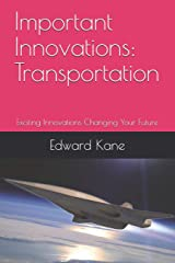 Important Innovations:  Transportation: Exciting Innovations Changing Your Future (Latest travel innovations including flying cars, hyperloops & hypersonic jets) Paperback